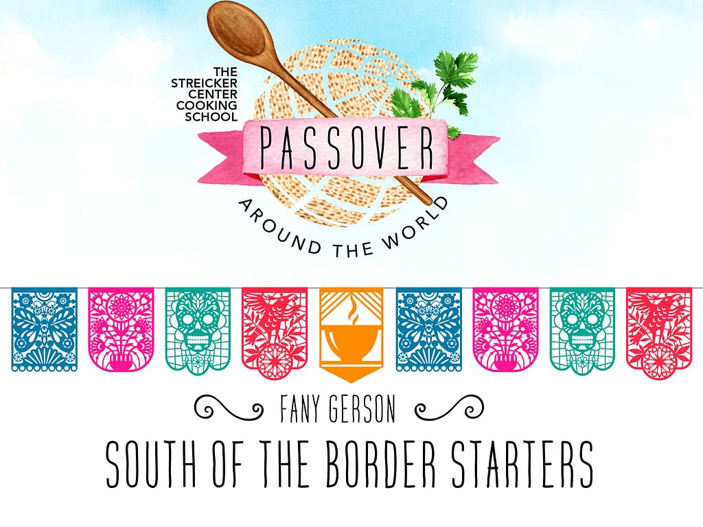 Fany Gerson: South of the Border Starters - The Temple Emanu-El Streicker Center - Sababa: Fresh, Sunny Flavors From My Israeli Kitchen: A Cookbook