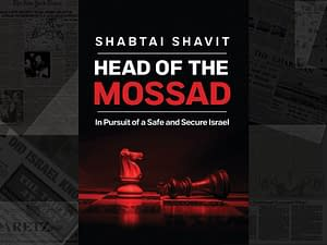Shabtai Shavit: Israel's Spymaster - Head of the Mossad: In Pursuit of a Safe and Secure Israel - Israel
