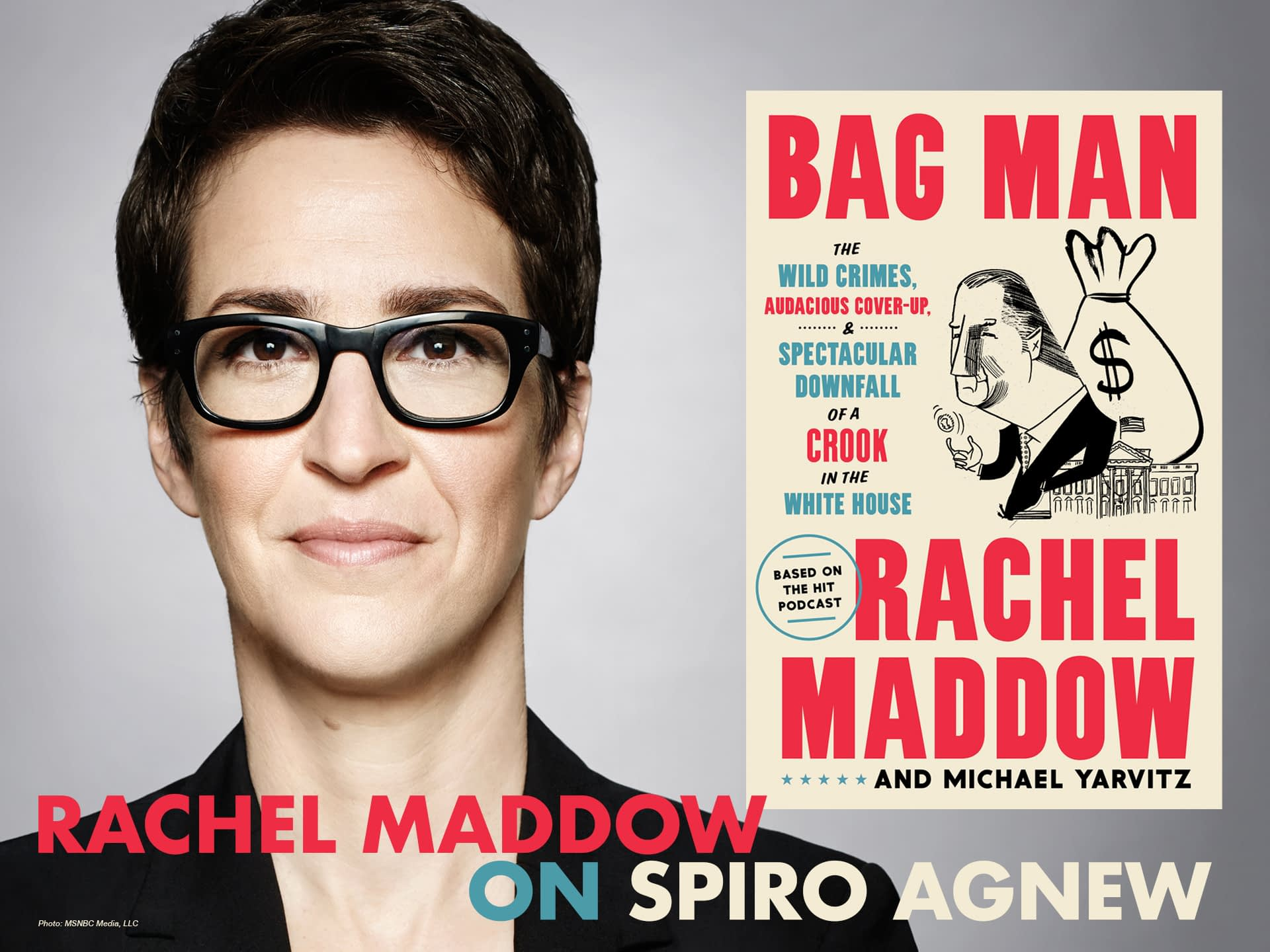 Rachel Maddow on Spiro Agnew - Bag Man: The Wild Crimes, Audacious Cover-Up, and Spectacular Downfall of a Brazen Crook in the White House - Blowout